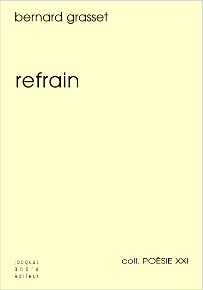 Refrain, de Bernard Grasset, Lyon, Jacques André éditeur, coll. Poésie XXI, 2017, 56 p., 11€