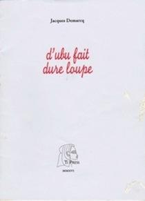Jacques DEMARCQ, D'Ubu fait dure loupe, Editions Ti Press, MMXVI, juillet 2016