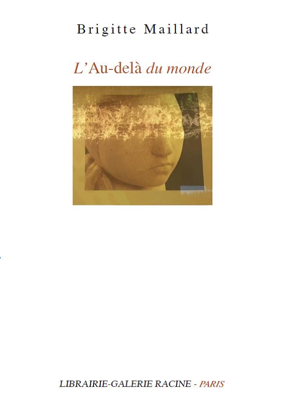 Brigitte Maillard L'Au delà du monde, Librairie Galerie Racine septembre 2017, 15 €