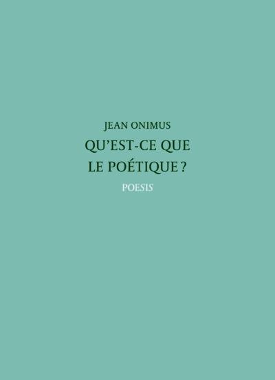 Jean ONIMUS, Qu'est-ce que le poétique ?, éditions Poésie, 2017