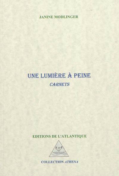 Une lumière à peine : carnets, Janine Modlinger, Ed. de l'Atlantique