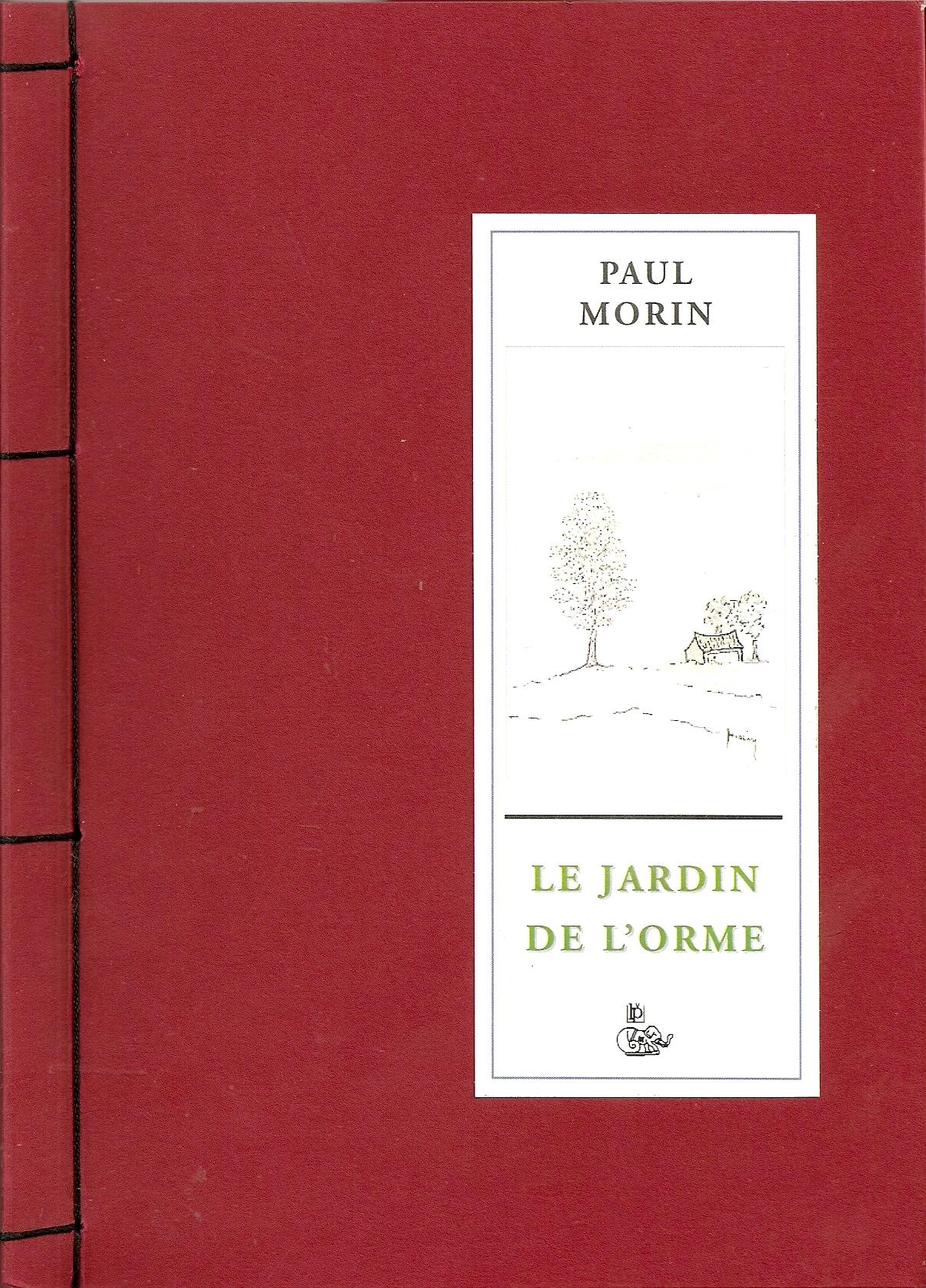 Paul Morin, Le Jardin de l'orme, éditions du Petit Véhicule, Nantes, 2012, 15 euros