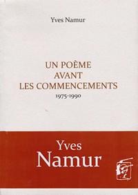 Yves Namur, Un poème avant les commencements , Le Taillis Pré/ Le Noroît, 2013, 362 pages, 25 euros. Ce que j'ai peut-être fait, Lettres Vives, 2013, 128 pages, 18 euros.