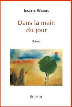 Josette Ségura, Dans la main du jour, Editinter, 86 pages, 14 euros