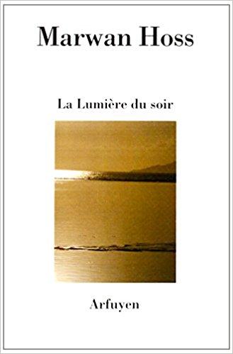 Marwan Hoss, La lumière du soir , 82 pages, Arfuyen, 12 euros