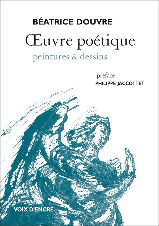 Béatrice Douvre, euvre poétique, peintures et dessins, Editions Voix d'encre