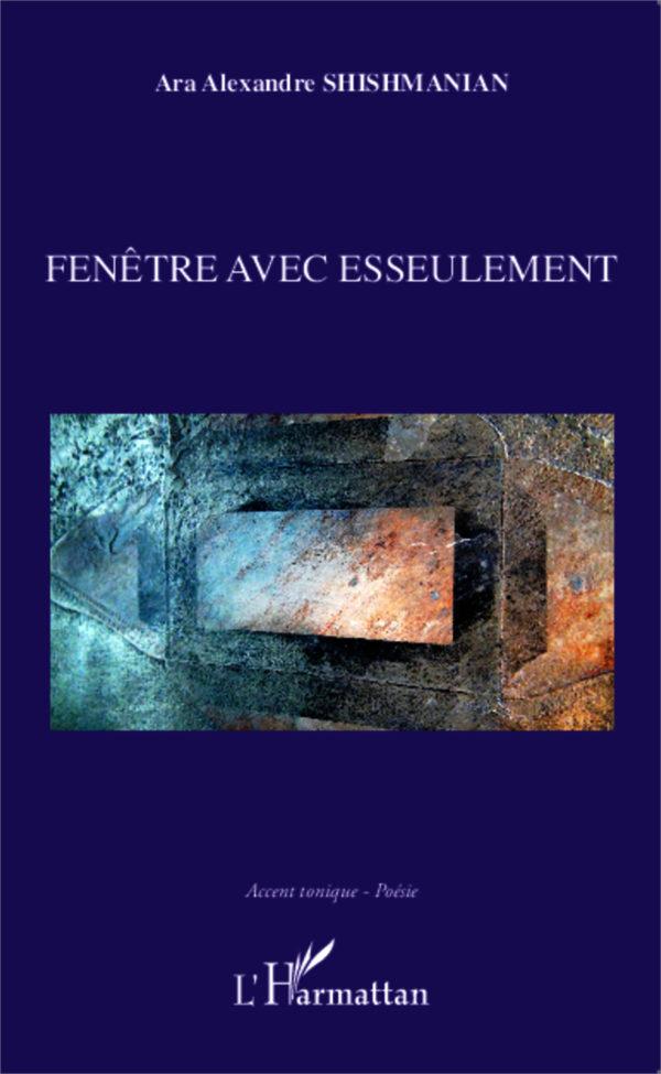 Ara Alexandre SHISHMANIAN, Fenêtre avec esseulement, éditions L'Harmattan, collection Accent tonique – Poésie, 2014, 115 pages, 13,50 euros.