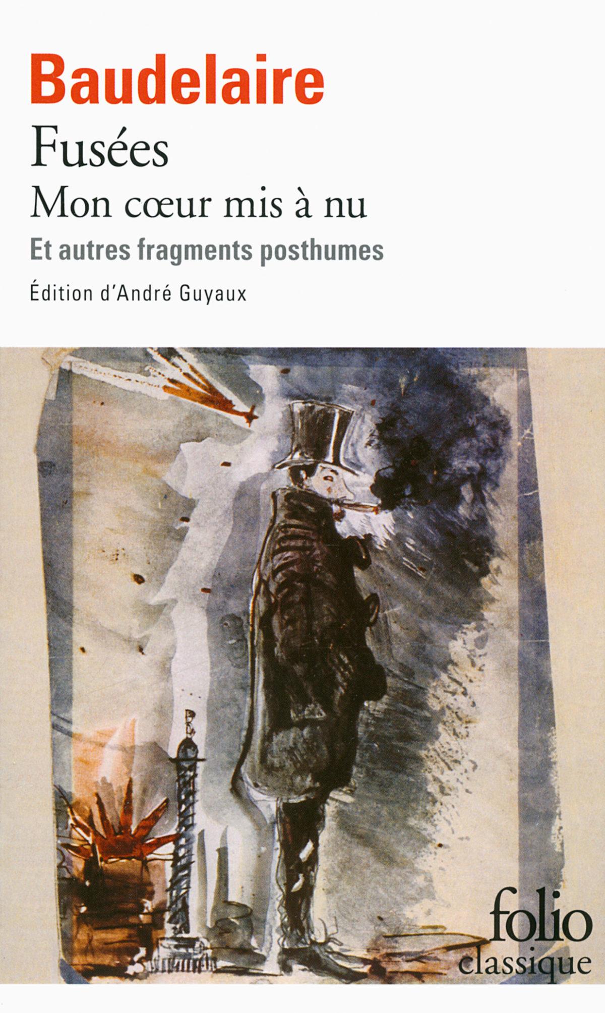 Fusées - Mon cœur mis à nu et autres fragments posthumes Édition d'André Guyaux Nouvelle édition Collection Folio classique (n° 6092), Gallimard