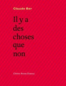 Claude BER, Il y a des choses que non, Editions Bruno Doucey, Paris, 2017, 112 pages, 14,50 €.
