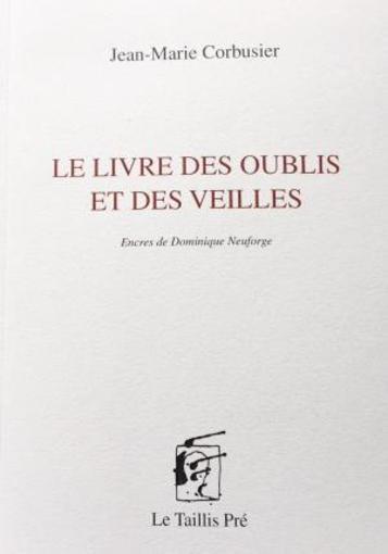 Jean-Marie Corbusier, Le Livre des oublis et des veilles, Ed. Le taillis Pré