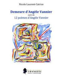 Nicole LAURENT-CATRICE, Demeure d'Angèle Vannier, suivi de 12 poèmes d'Angèle Vannier, Les Editions Sauvages, 56 pages, 10 euros