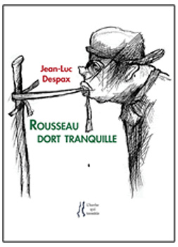 Jean-Luc DESPAX, Rousseau dort tranquille, L'Herbe qui tremble éditeur ; dessins de Denis POUPPEVILLE, 144 pages, 15 euros ;