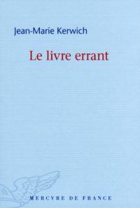 Jean-Marie KERWICH, Le livre errant, Mercure de France, 92 pages, 10 euros