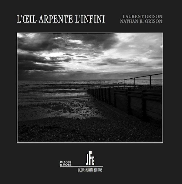 Laurent Grison, Nathan R. Grison, L'Oeil arpente l'infini, Jacques Flament éditions, collection images et mots, 2017, 63 p., 18 euros.