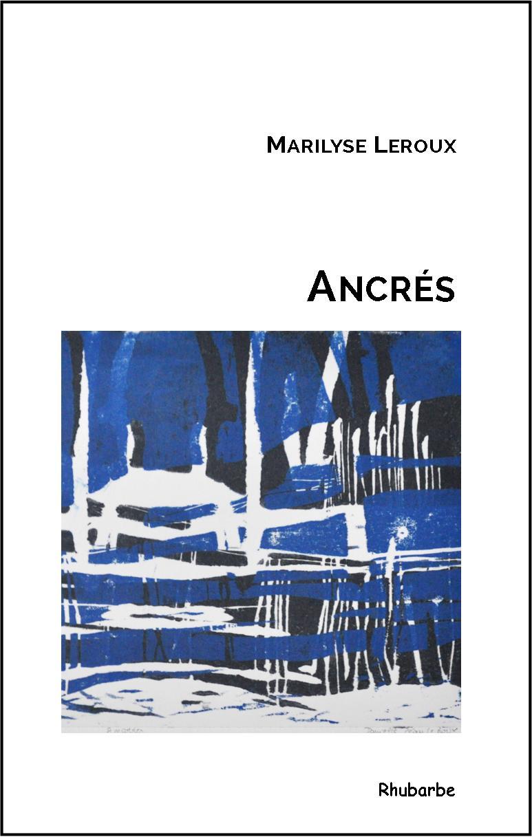 Marilyse LEROUX, Ancrés, éditions Rhubarbe, décembre 2016, 84 pages, 10 euros.