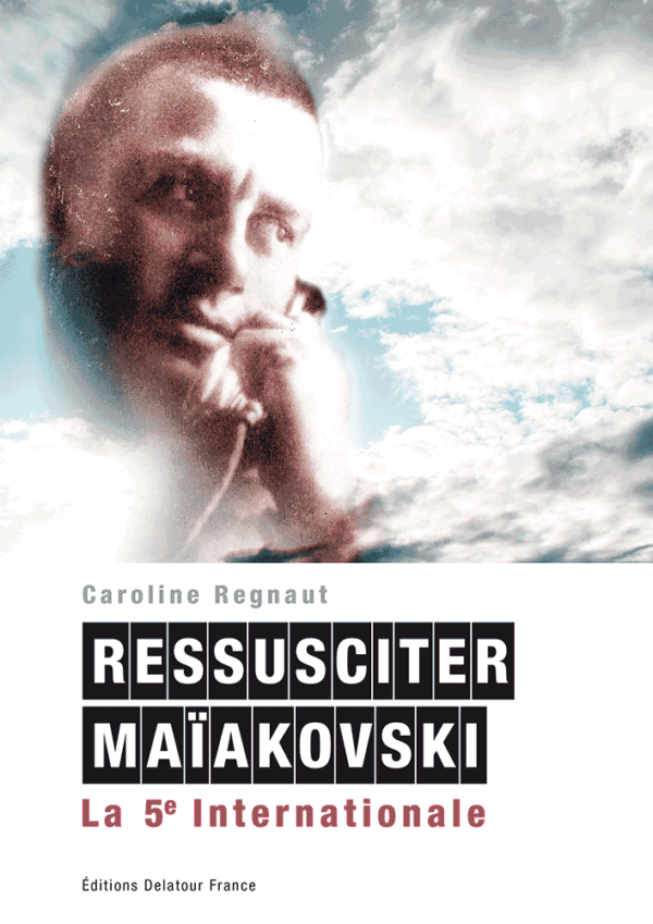 Ressusciter Maïakovski (La 5e Internationale), Caroline Regnaut, Editions Delatour France, 192 pages, 16 euros