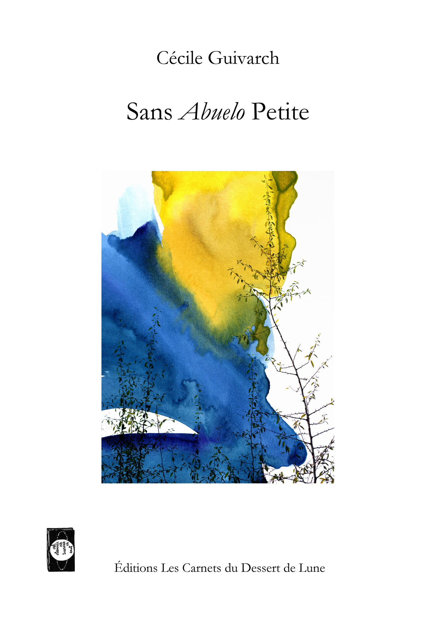 Cécile Guivarch, Sans Abuelo Petite, Editions Les Carnets du dessert de Lune, Bruxelles, 2017, 78 pages, 13€.