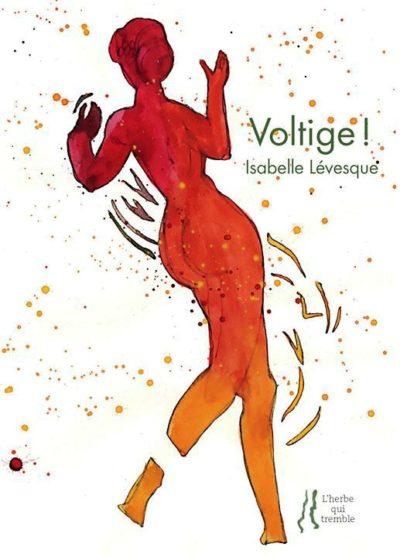 Isabelle LÉVESQUE, Voltige ! , peintures de Colette DEBLÉ, postface de Françoise ASCAL, éditions L'Herbe qui Tremble, Avril 2017, 96 pages, 14 €.