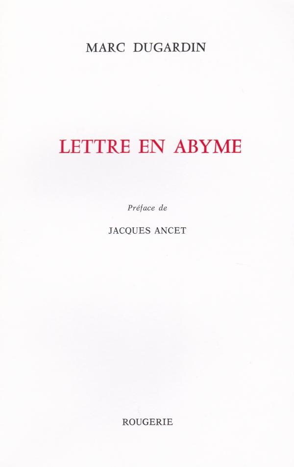 Marc Dugardin, Lettre en abyme, éditions Rougerie, préface de Jacques Ancet, 80 p. 13€.
