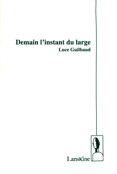 Luce GUILBAUD, Demain l'instant du large, Editions Lanskine,