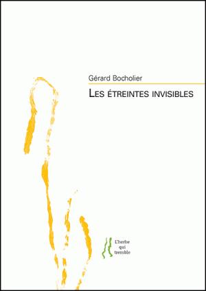"""Gérard BOCHOLIER, """"Les Étreintes invisibles"""". L'Herbe qui tremble éditeur"""