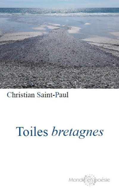 Christian SAINT-PAUL, Toiles bretagnes, Préface Alem SURRE GARCIA, Monde en poésie éditions, 2017, 12 €