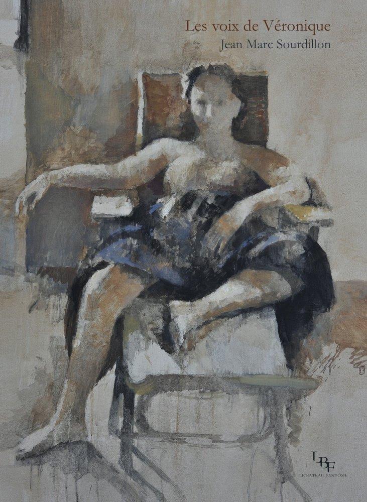 Jean-Marc Sourdillon, Les voix de Véronique, Editions Le Bateau fantôme, 2017, — 17,00 €