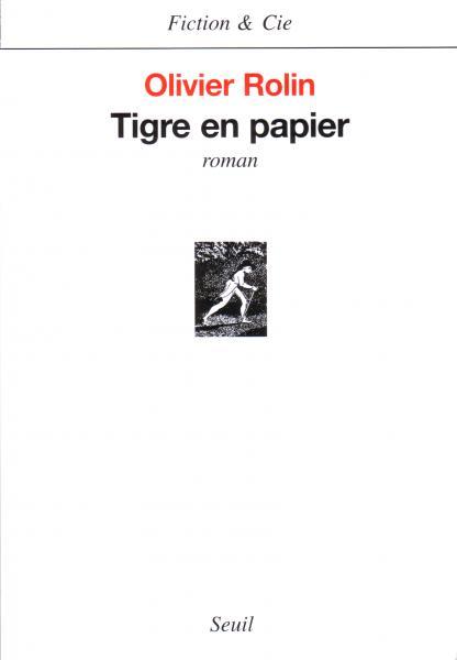 Olivier ROLIN, Tigre en papier, éditions du Seuil, 2002, 272 P., 18,30 €.