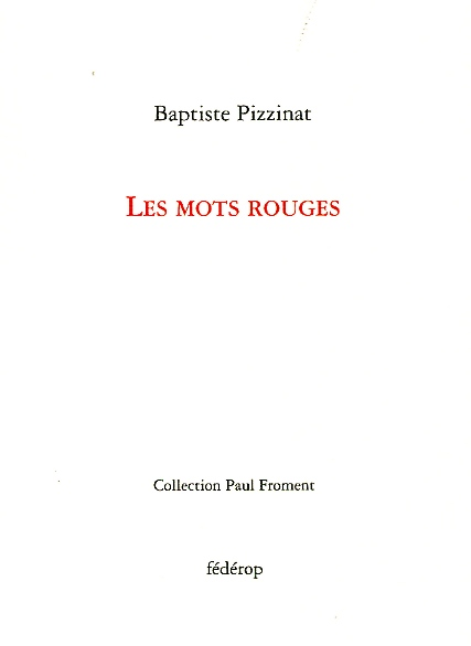 Baptiste Pizzinat, Les mots rouges, Editions Fédérop, Collection Paul Froment, 48 pages, 10€