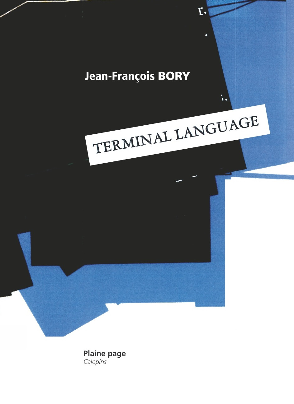 Jean-François Bory, Terminal language, Éditions Plaine Page (Collection Calepins), 16 pages, 5 euros.