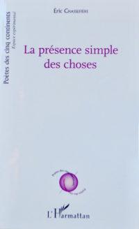 Éric Chassefière, La présence simple des choses, L'Harmattan éditeur, 148 pages, 16 euros, en librairie.