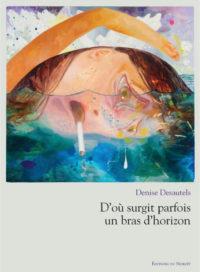 D'où surgit parfois un bras d'horizon, DENISE DESAUTELS, éditions du Noroît