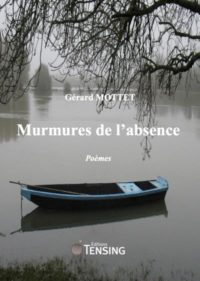 Gérard Mottet, Murmures de l'absence, éd. Tensing, avril 2017, 103 p. 12 €