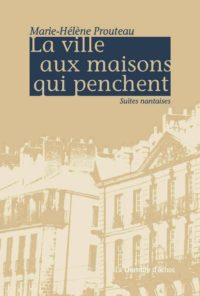 La ville aux maisons qui penchent (suites nantaises), Marie-Hélène Prouteau, La Chambre d'échos, 80 pages, 12 euros.