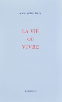 Serge Núñez Tolin, La vie où vivre, Rougerie éditeur, 80 pages, 13 euros.