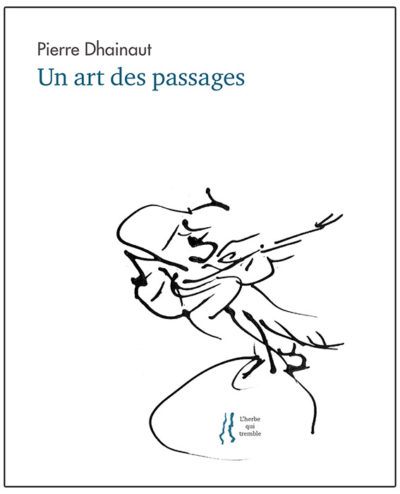 Un art des passages, Pierre Dhainaut, éditions L'herbe qui tremble, 260 pages, 19 euros.