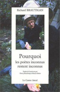 Pourquoi les poètes inconnus restent inconnus de Richard BRAUTIGAN traduit par Thierry Beauchamp et Romain Rabier, Préface de Keith Abott, Note de Burton Weiss, édition bilingue