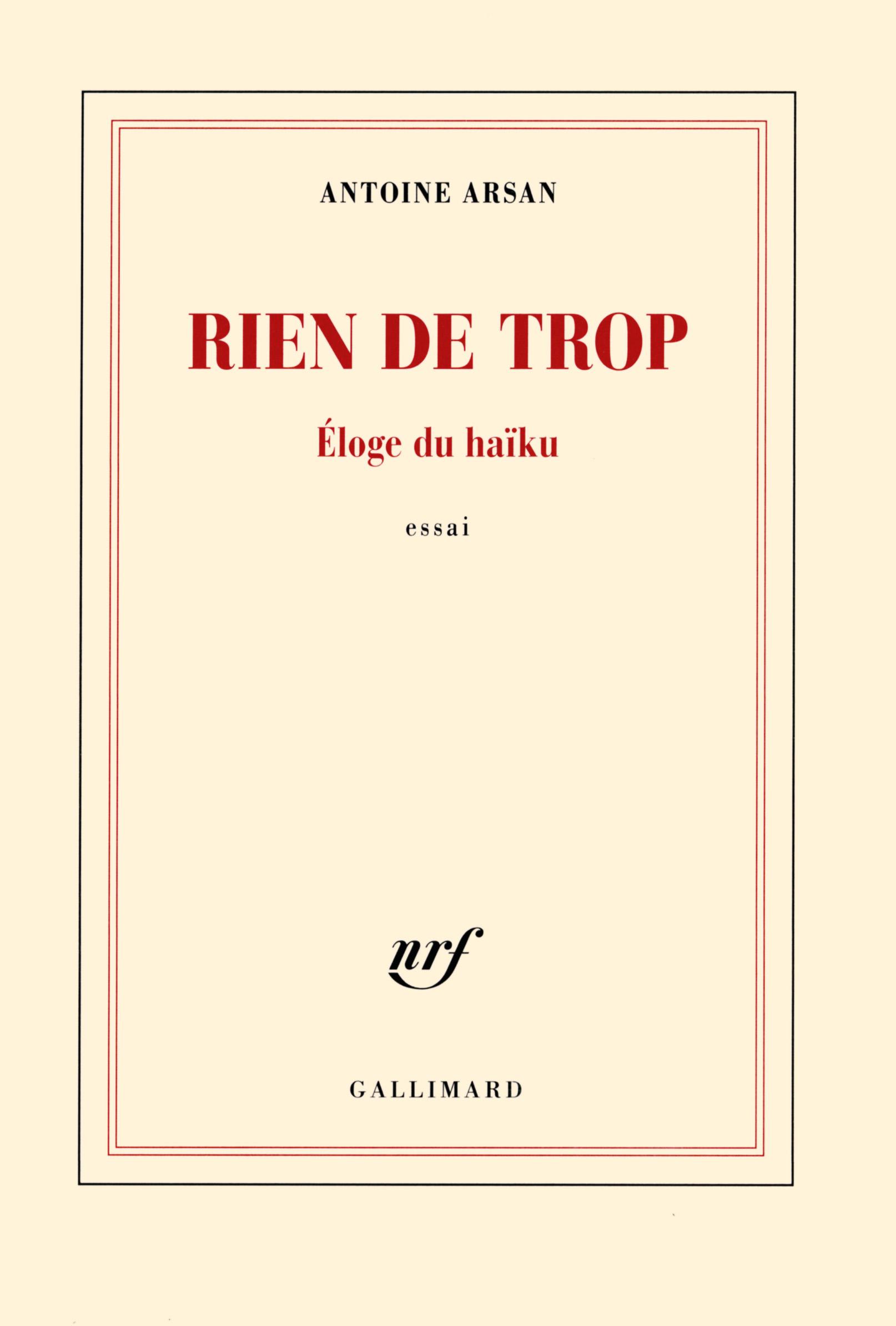Rien de trop, éloge du haïku, Antoine Arsan, Gallimard, 95 pages, 11 euros.