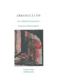 Yves Mabin Chennevière, Errance à l'os, Obsidiane, coll. le legs prosodique, 2014, 88p., 14€. Trois peintures de Ronan Barrot.