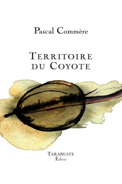 Pascal Commère, Territoire du Coyote, Tarabuste Editeur, collection DOUTE B.A.T, 156 p. – 15 €