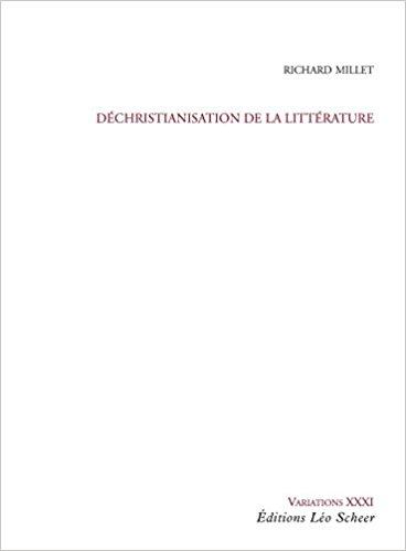 Richard Millet, Déchristianisation de la littérature