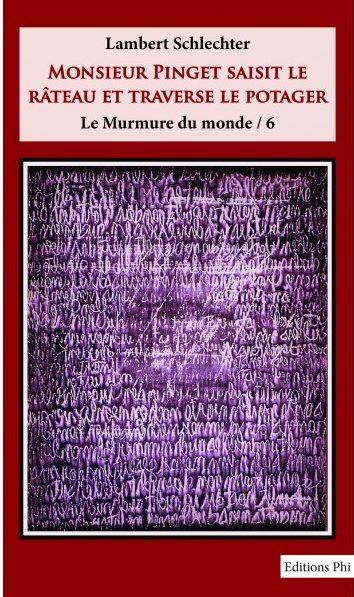 Lambert Schlechter, Monsieur Pinget saisit le râteau et traverse le potager (Le Murmure du monde), Phi, 136 p.