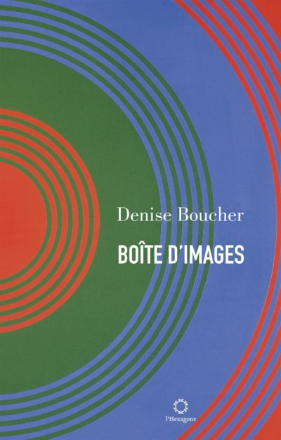 Denise Boucher, Boîte d'images, l'Hexagone, 2016, 169 pages.
