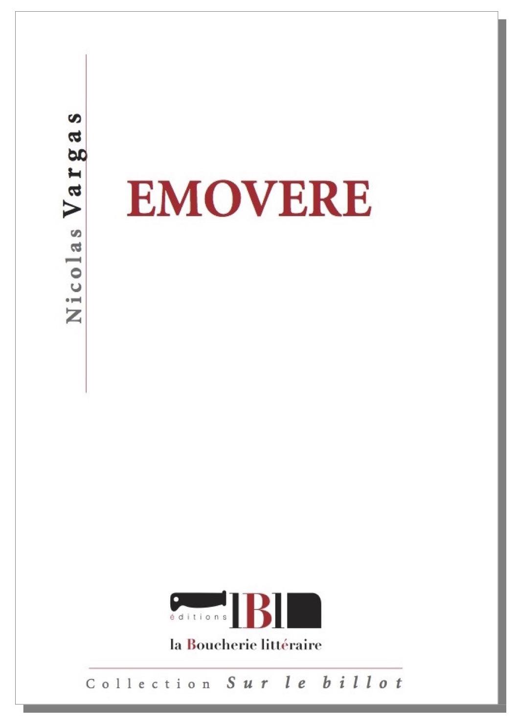 Nicolas Vargas, Emovere, La Boucherie littéraire éditions, collection « Sur le Billot ». Non paginé, 10 euros. En librairie